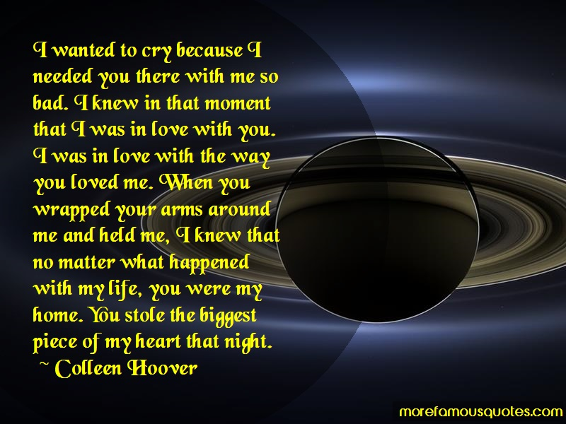 Colleen Hoover Quotes: I wanted to cry because i needed you
