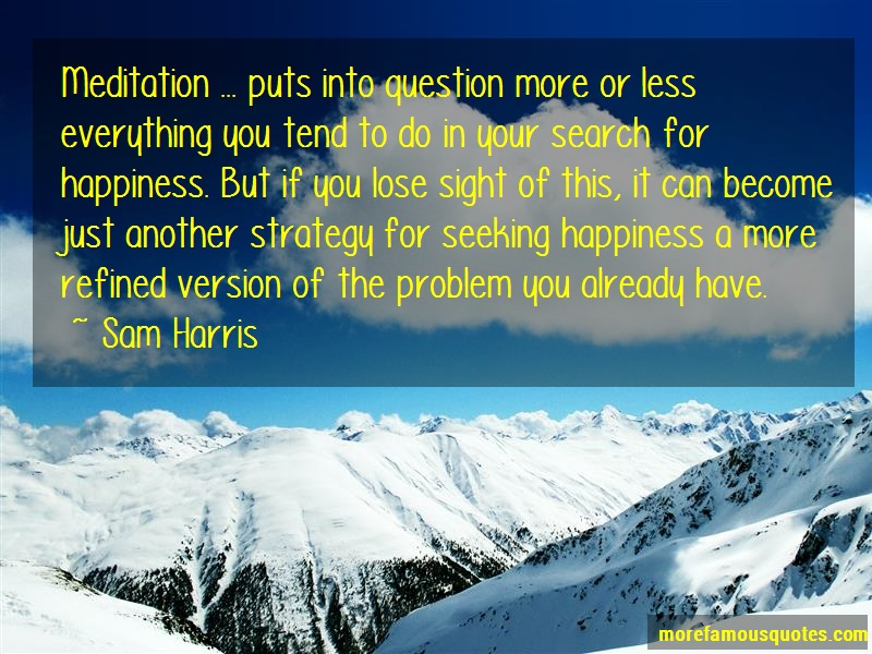 Sam Harris Quotes: Meditation Puts Into Question More Or