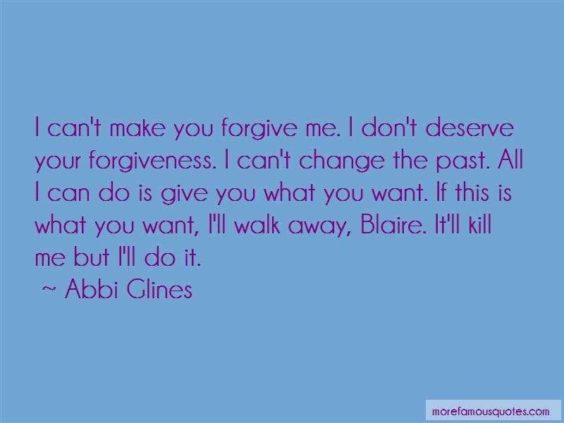 Abbi Glines Quotes: I Cant Make You Forgive Me I Dont