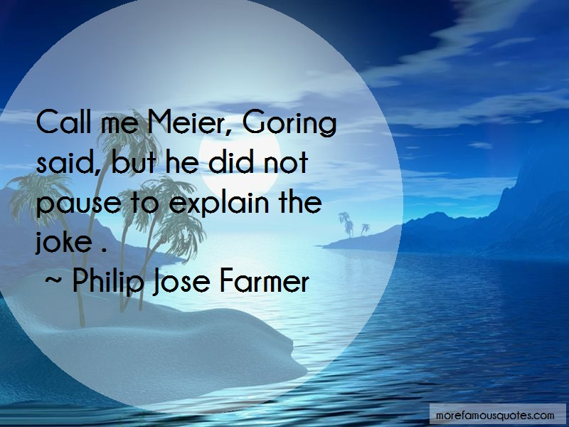 Philip Jose Farmer Quotes: Call me meier goring said but he did not