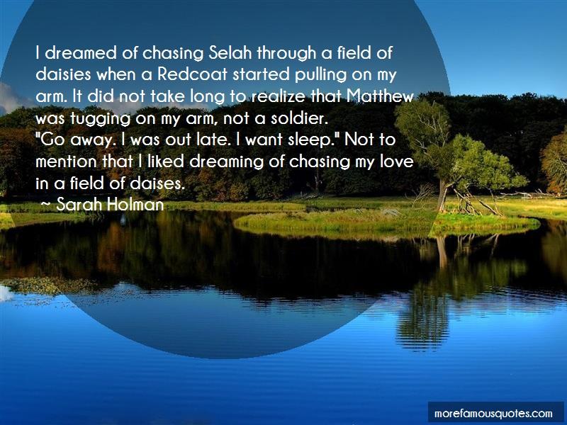 Sarah Holman Quotes: I dreamed of chasing selah through a