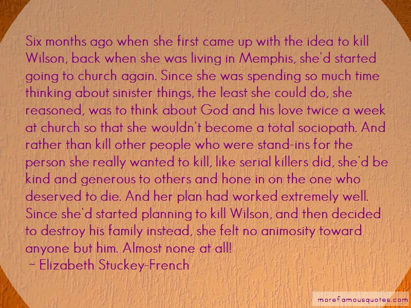 Elizabeth Stuckey-French Quotes: Six months ago when she first came up