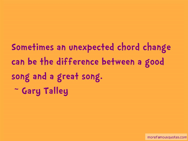 Gary Talley Quotes: Sometimes An Unexpected Chord Change Can