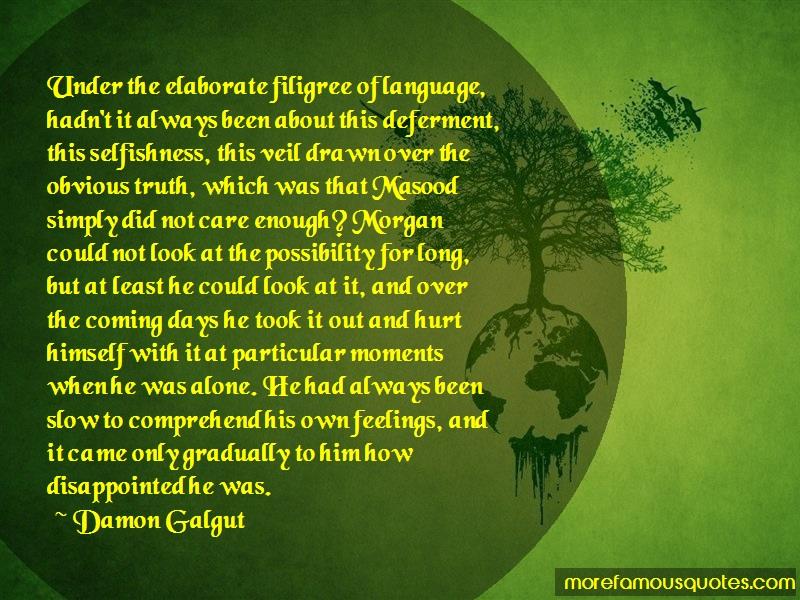Damon Galgut Quotes: Under the elaborate filigree of language