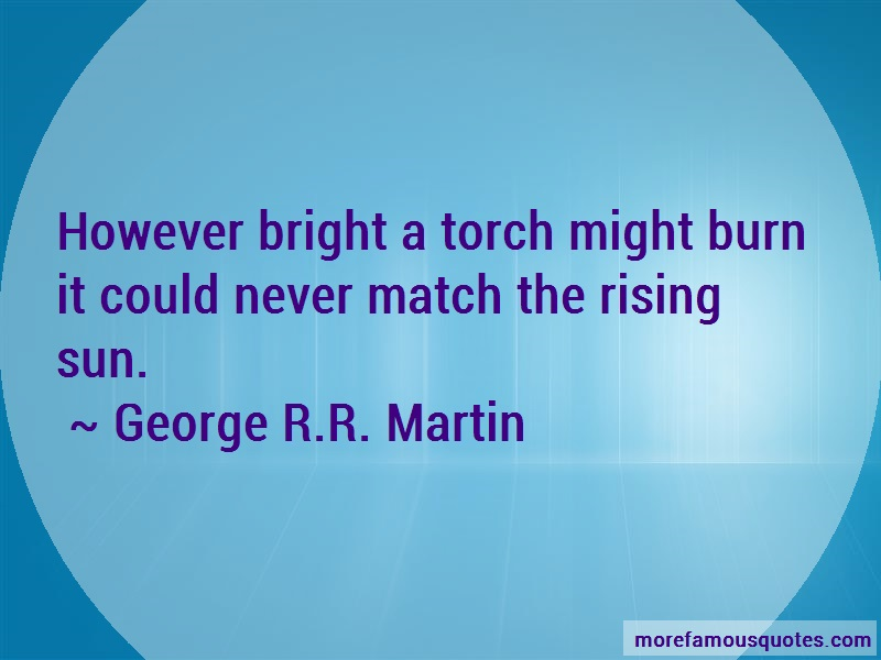 George R.R. Martin Quotes: However bright a torch might burn it