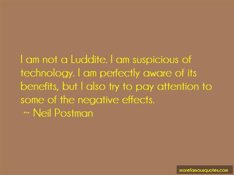 Neil Postman Quotes: I am not a luddite i am suspicious of