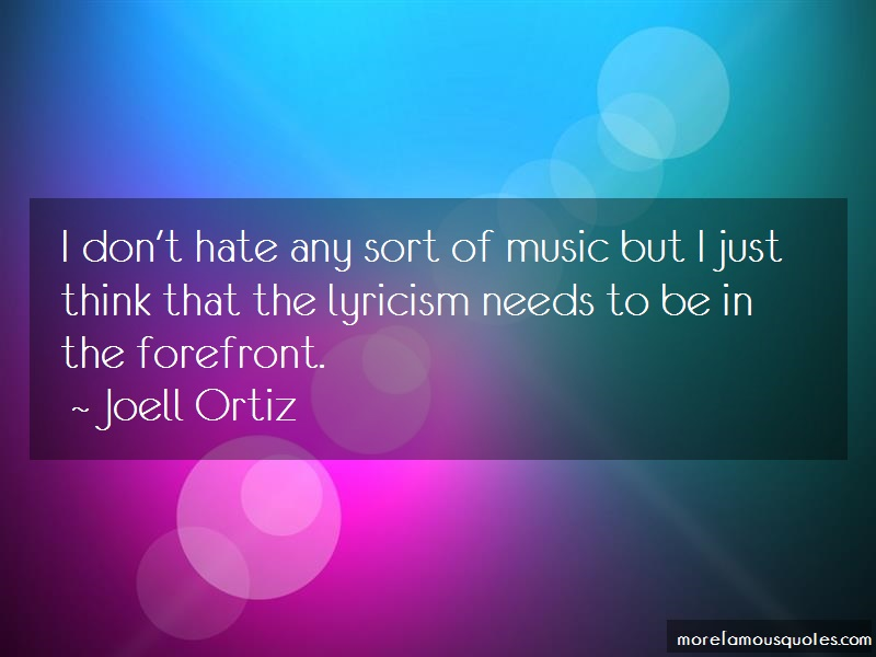 Joell Ortiz Quotes: I Dont Hate Any Sort Of Music But I Just