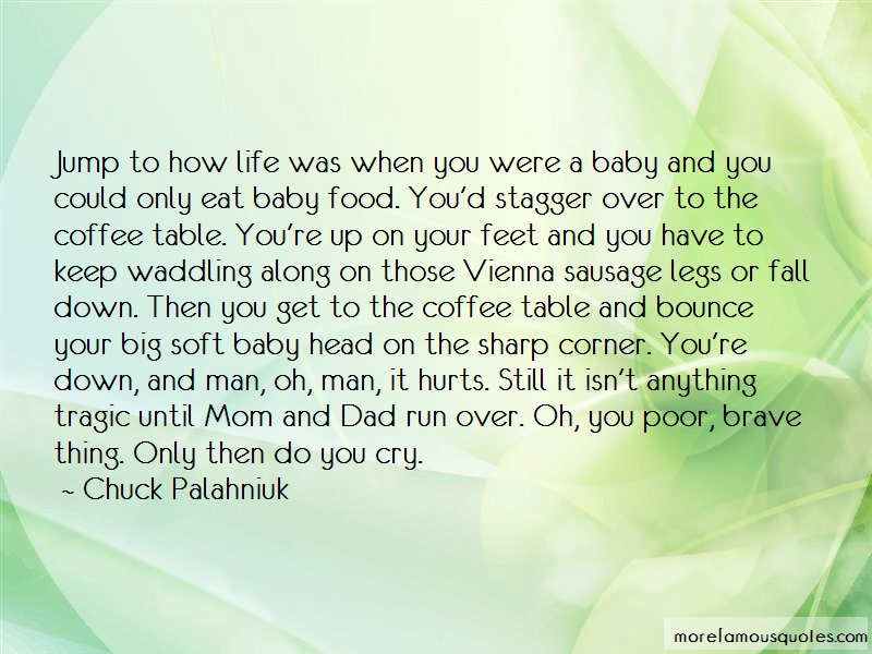 Chuck Palahniuk Quotes: Jump to how life was when you were a