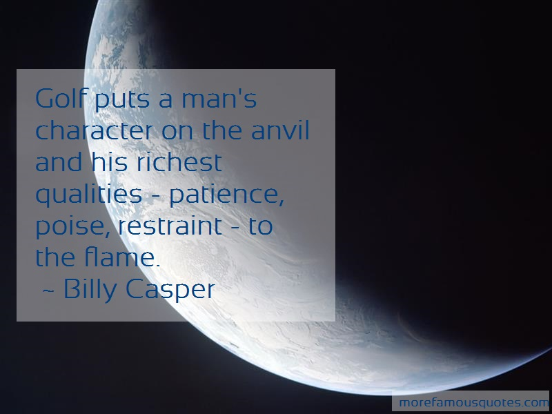 Billy Casper Quotes: Golf puts a mans character on the anvil