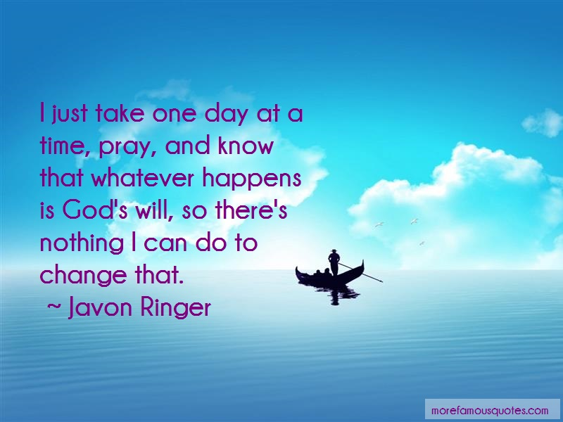 Javon Ringer Quotes: I Just Take One Day At A Time Pray And