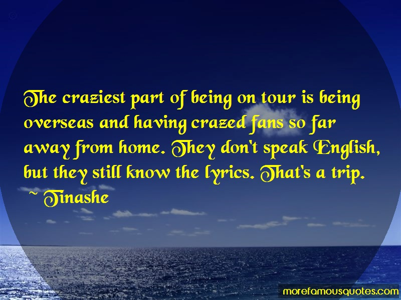 Tinashe Quotes: The Craziest Part Of Being On Tour Is