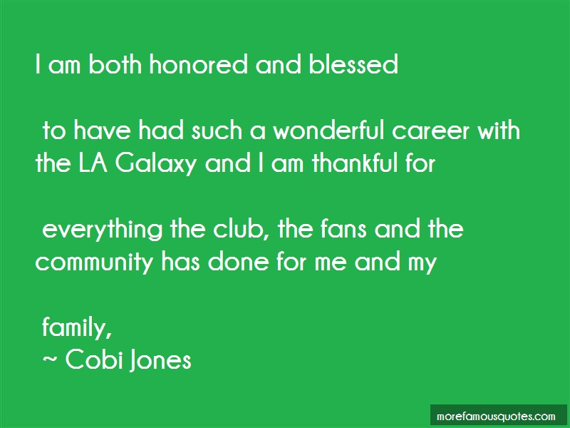 Cobi Jones Quotes: I Am Both Honored And Blessed To Have