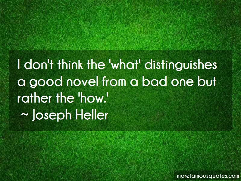 Joseph Heller Quotes: I Dont Think The What Distinguishes A
