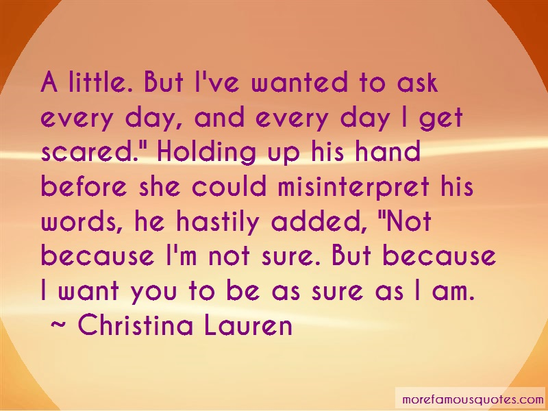 Christina Lauren Quotes: A little but ive wanted to ask every day