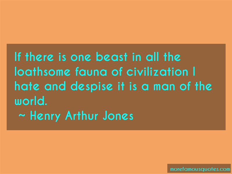 Henry Arthur Jones Quotes: If There Is One Beast In All The