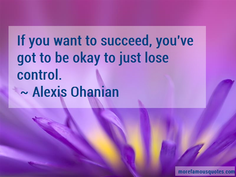 Alexis Ohanian Quotes: If you want to succeed youve got to be
