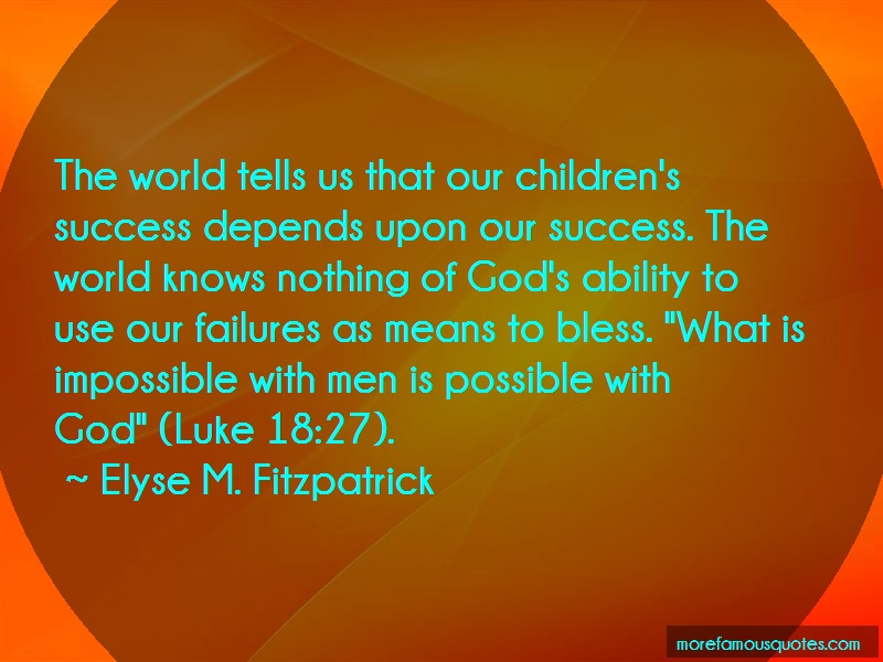 Elyse M. Fitzpatrick Quotes: The World Tells Us That Our Childrens