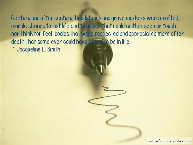 Jacqueline E. Smith Quotes: Century and after century headstones and