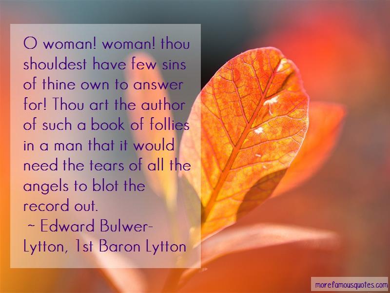 Edward Bulwer-Lytton, 1st Baron Lytton Quotes: O woman woman thou shouldest have few
