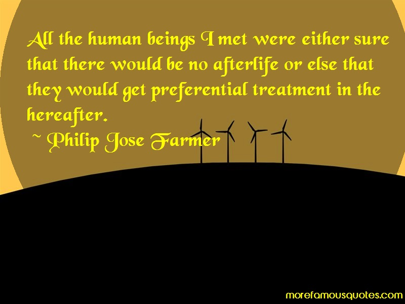Philip Jose Farmer Quotes: All the human beings i met were either