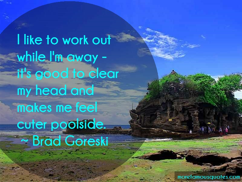 Brad Goreski Quotes: I like to work out while im away its