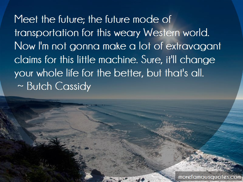 Butch Cassidy Quotes: Meet The Future The Future Mode Of