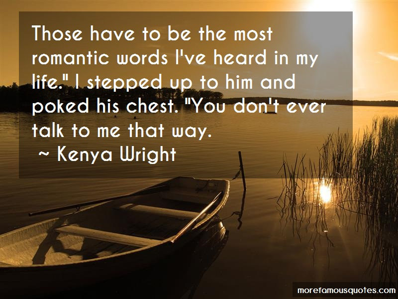 Kenya Wright Quotes: Those have to be the most romantic words