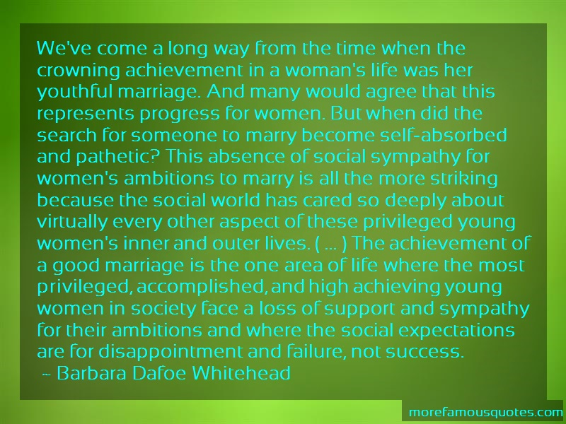 Barbara Dafoe Whitehead Quotes: Weve come a long way from the time when