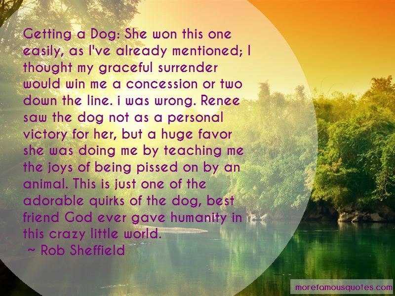 Rob Sheffield Quotes: Getting a dog she won this one easily as