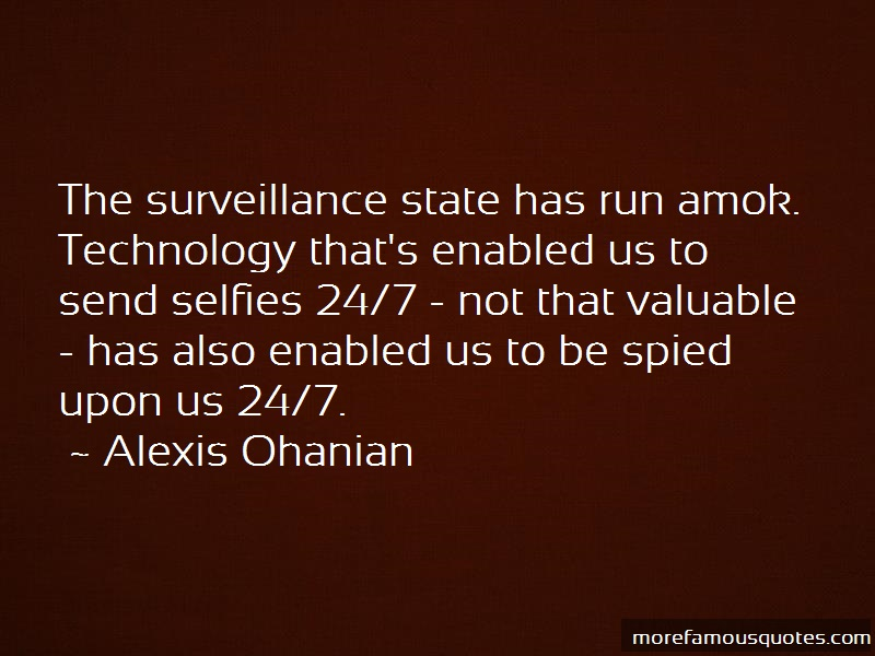 Alexis Ohanian Quotes: The surveillance state has run amok