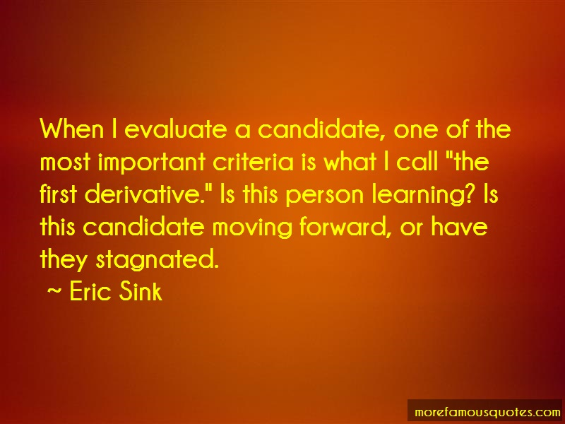 Eric Sink Quotes: When I Evaluate A Candidate One Of The