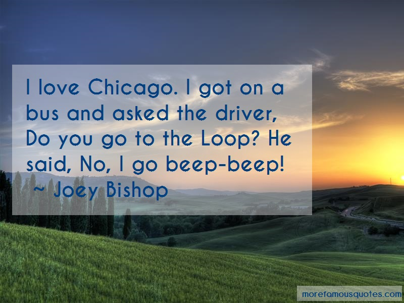 Joey Bishop Quotes: I love chicago i got on a bus and asked