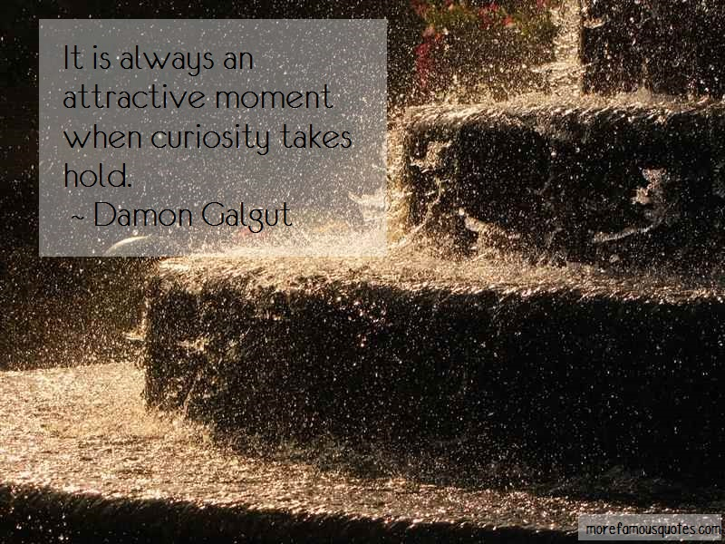 Damon Galgut Quotes: It is always an attractive moment when