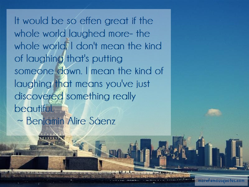 Benjamin-Alire Saenz Quotes: It would be so effen great if the whole