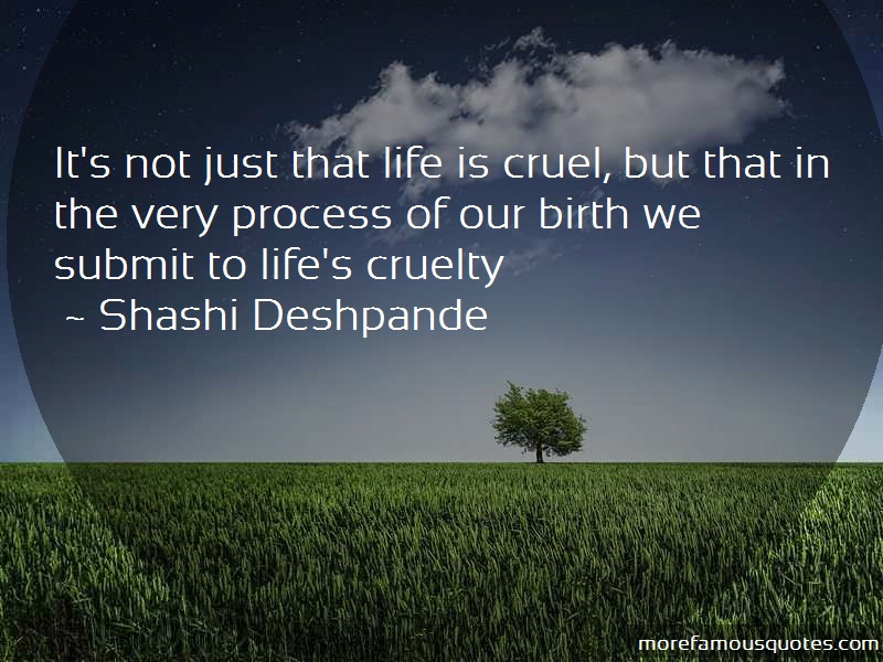 Shashi Deshpande Quotes: Its Not Just That Life Is Cruel But That