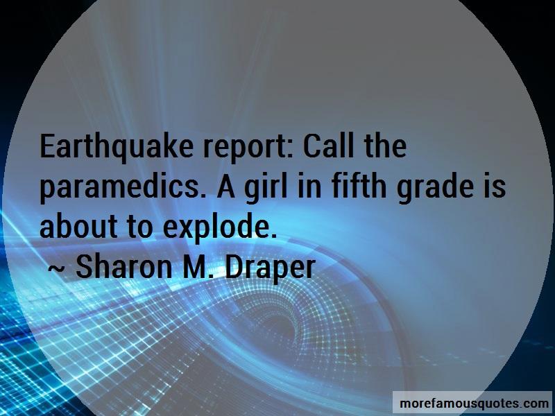 Sharon M. Draper Quotes: Earthquake report call the paramedics a