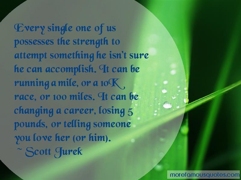 Scott Jurek Quotes: Every single one of us possesses the