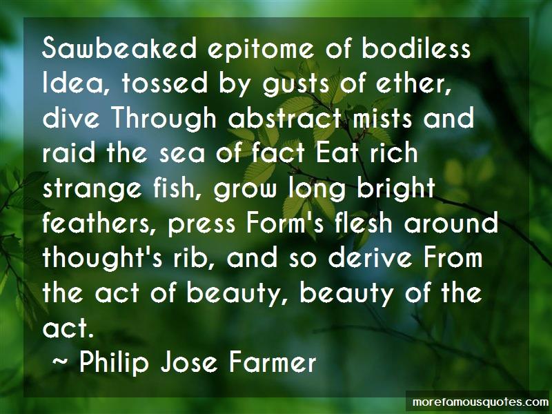 Philip Jose Farmer Quotes: Sawbeaked epitome of bodiless idea