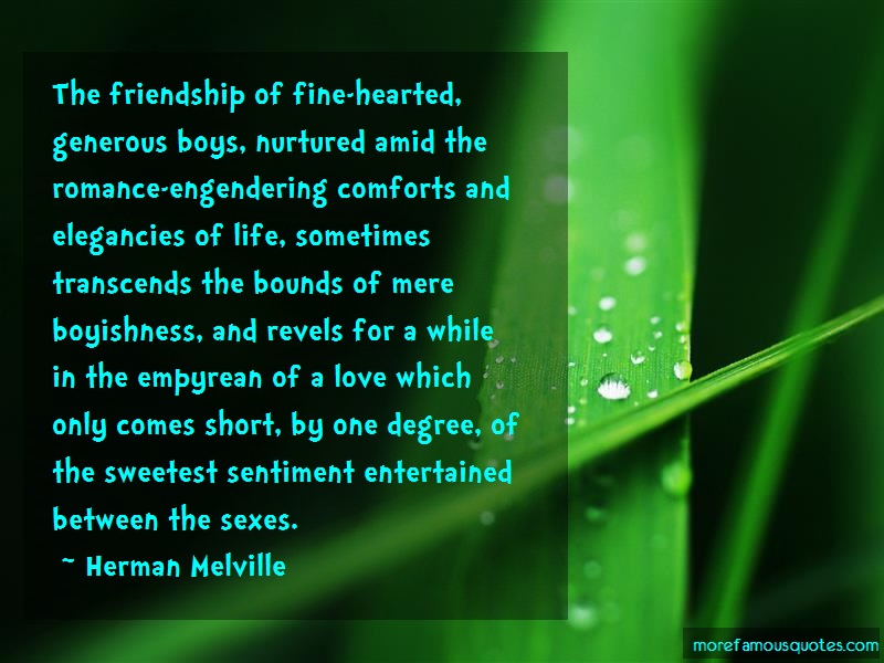 Herman Melville Quotes: The friendship of fine hearted generous