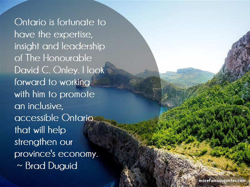 Brad Duguid Quotes: Ontario is fortunate to have the