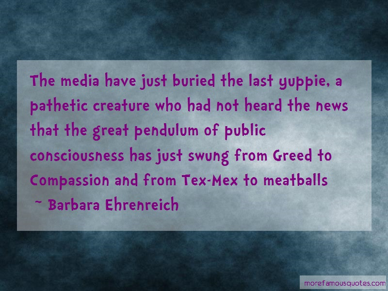Barbara Ehrenreich Quotes: The media have just buried the last