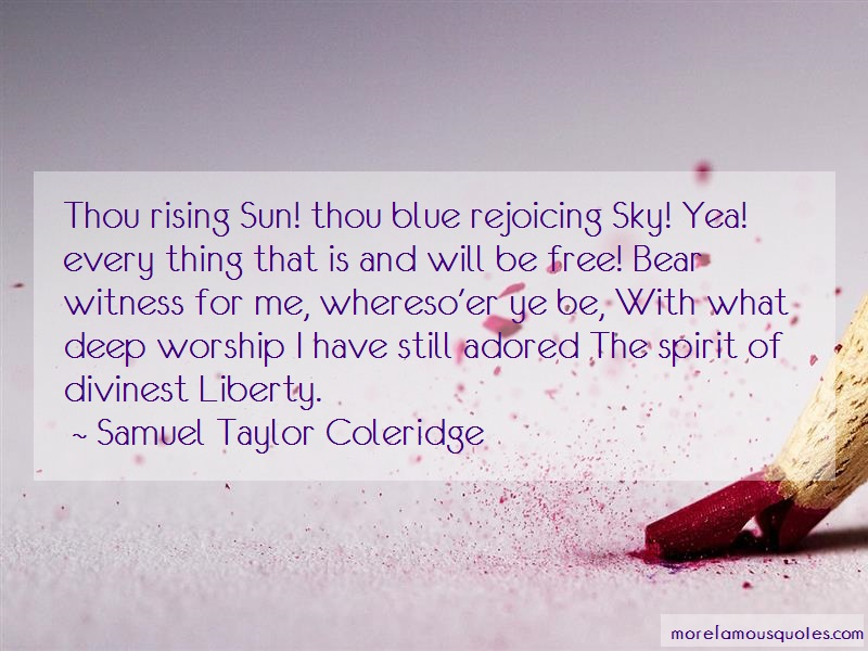 Samuel Taylor Coleridge Quotes: Thou rising sun thou blue rejoicing sky