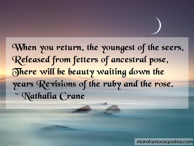 Nathalia Crane Quotes: When you return the youngest of the
