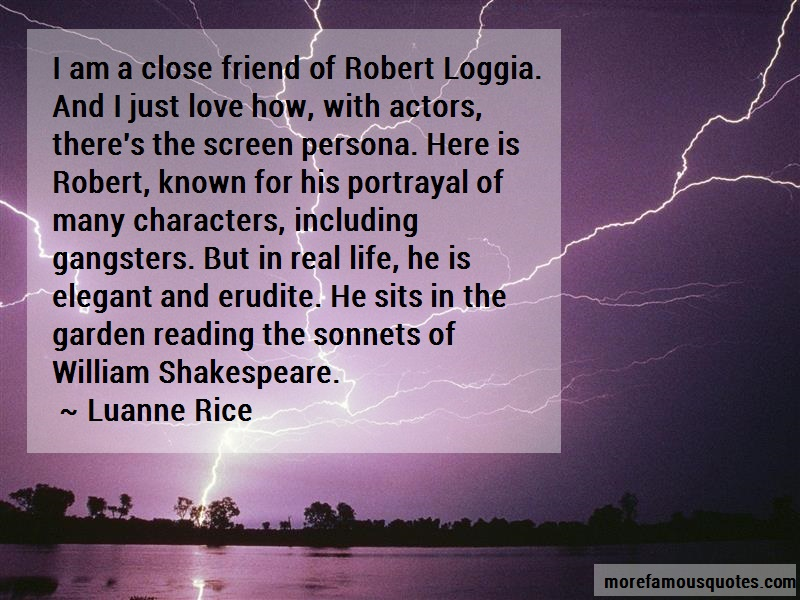 Luanne Rice Quotes: I am a close friend of robert loggia and