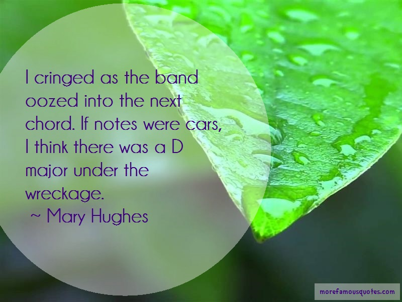 Mary Hughes Quotes: I Cringed As The Band Oozed Into The