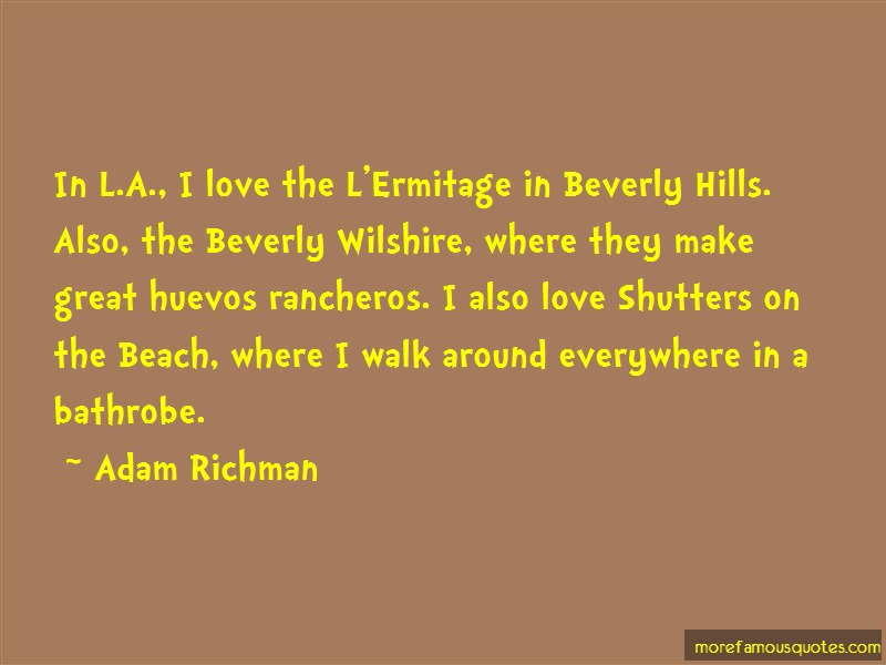 Adam Richman Quotes: In L A I Love The Lermitage In Beverly