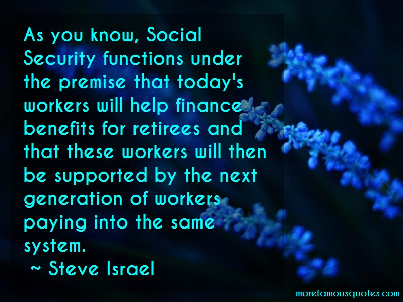 Steve Israel Quotes: As you know social security functions