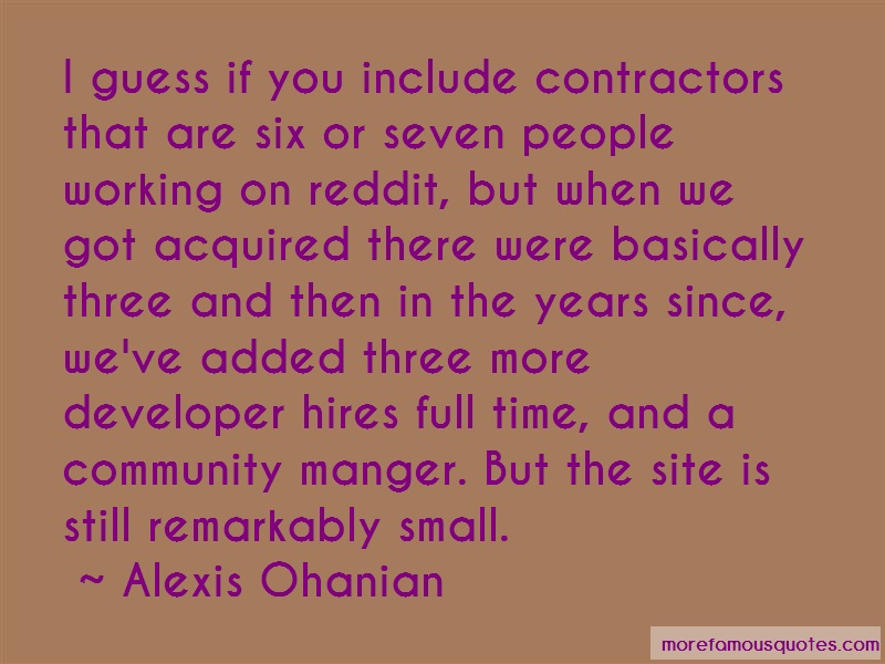 Alexis Ohanian Quotes: I guess if you include contractors that