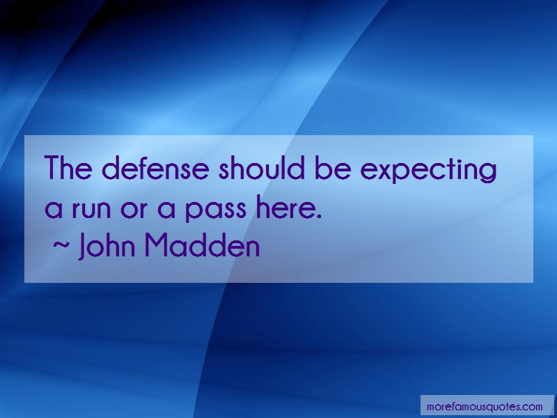 John Madden Quotes: The Defense Should Be Expecting A Run Or