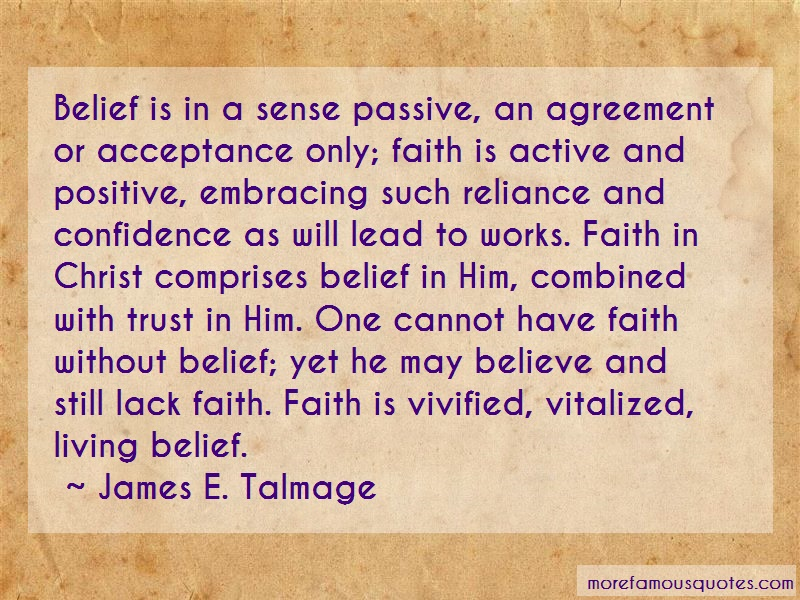 James E. Talmage Quotes: Belief is in a sense passive an